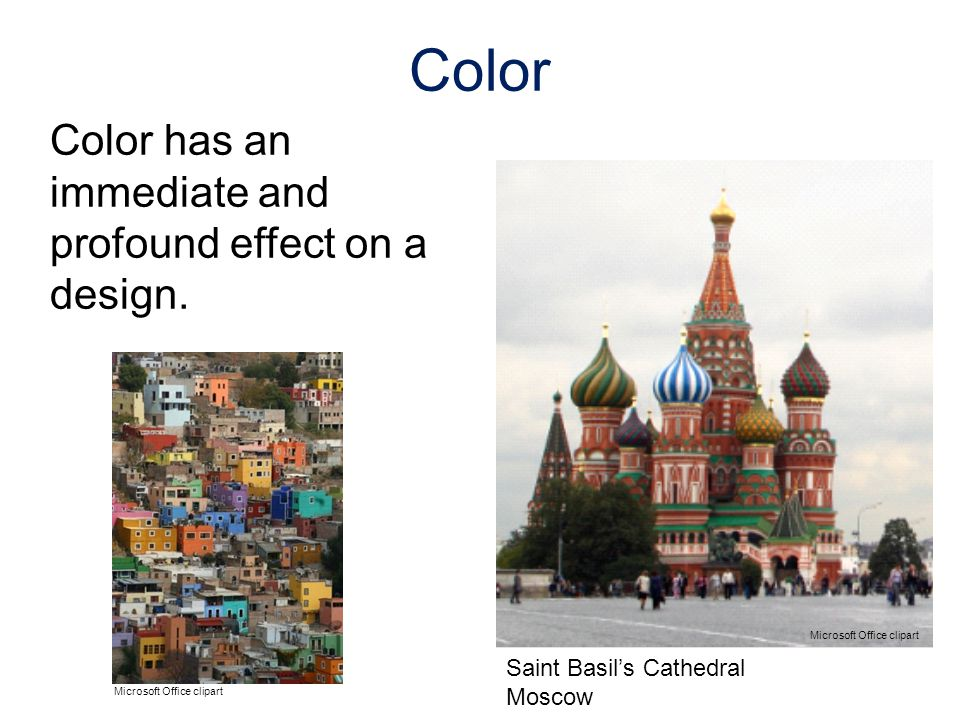Color has an immediate and profound effect on a design. Color ©iStockphoto.com Microsoft Office clipart Saint Basils Cathedral Moscow
