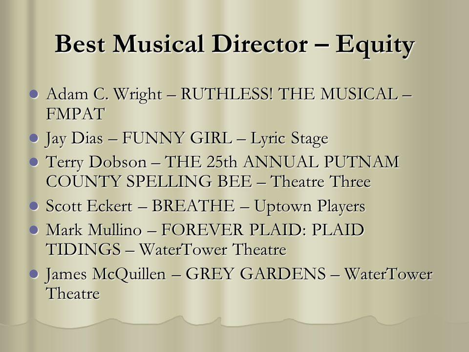Best Musical Director – Equity Adam C. Wright – RUTHLESS! THE MUSICAL – FMPAT Adam C. Wright – RUTHLESS! THE MUSICAL – FMPAT Jay Dias – FUNNY GIRL – L