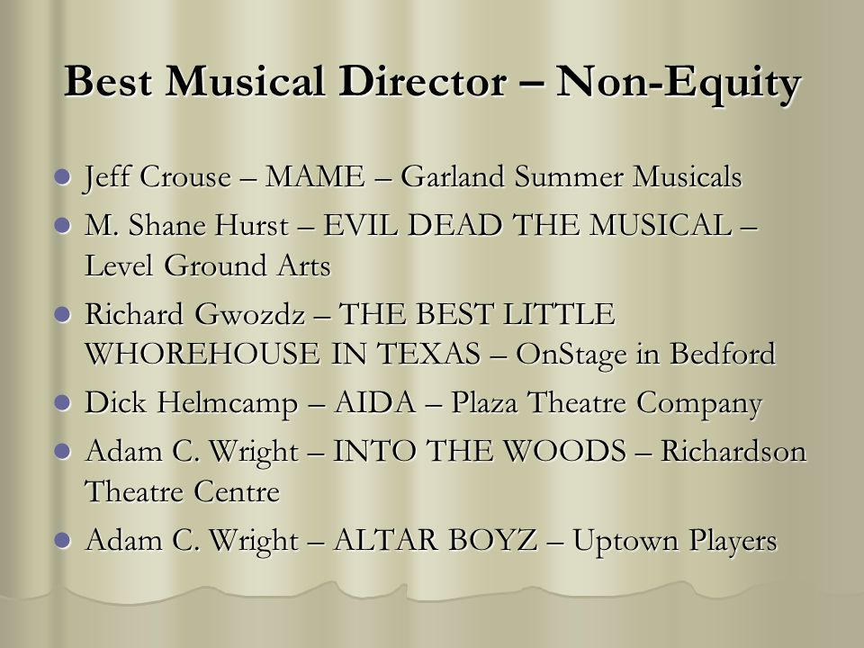 Best Musical Director – Non-Equity Jeff Crouse – MAME – Garland Summer Musicals Jeff Crouse – MAME – Garland Summer Musicals M. Shane Hurst – EVIL DEA