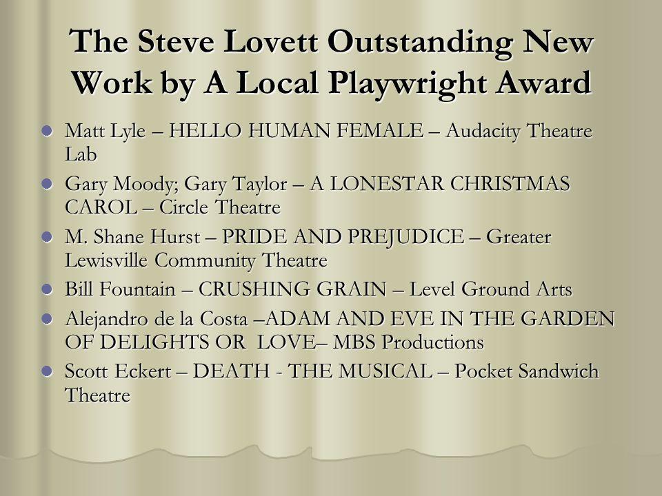 The Steve Lovett Outstanding New Work by A Local Playwright Award Matt Lyle – HELLO HUMAN FEMALE – Audacity Theatre Lab Matt Lyle – HELLO HUMAN FEMALE