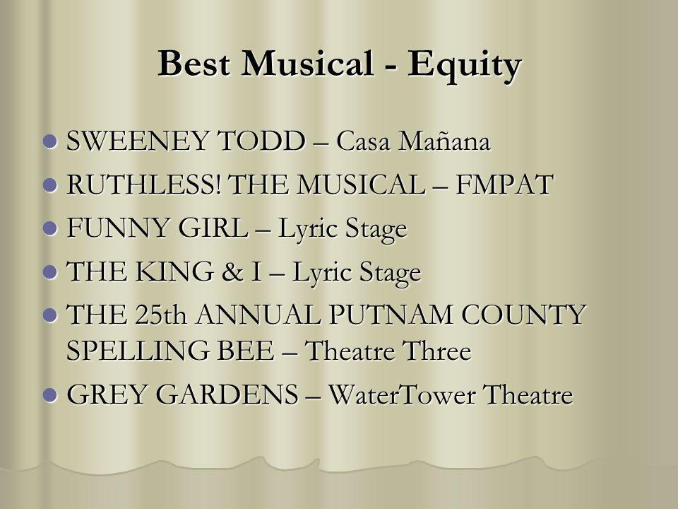 Best Musical - Equity SWEENEY TODD – Casa Mañana SWEENEY TODD – Casa Mañana RUTHLESS! THE MUSICAL – FMPAT RUTHLESS! THE MUSICAL – FMPAT FUNNY GIRL – L