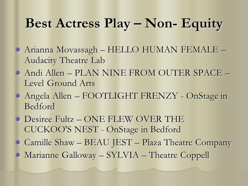 Best Actress Play – Non- Equity Arianna Movassagh – HELLO HUMAN FEMALE – Audacity Theatre Lab Arianna Movassagh – HELLO HUMAN FEMALE – Audacity Theatr