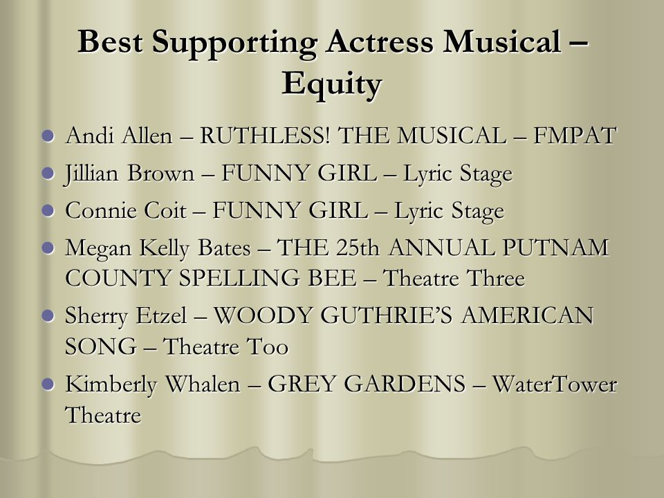 Best Supporting Actress Musical – Equity Andi Allen – RUTHLESS! THE MUSICAL – FMPAT Andi Allen – RUTHLESS! THE MUSICAL – FMPAT Jillian Brown – FUNNY G