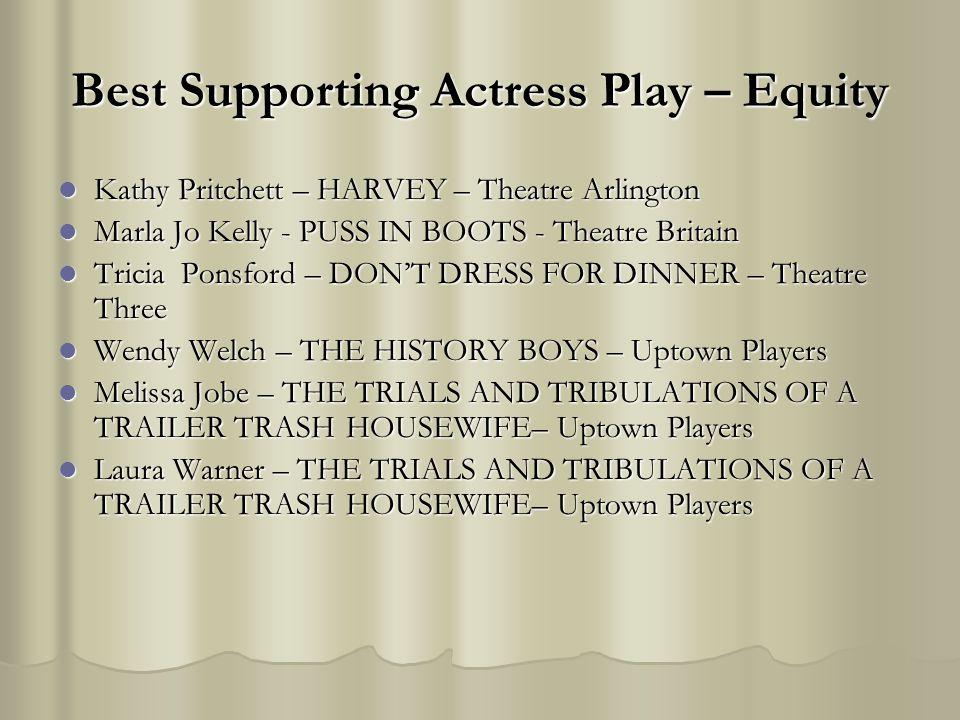 Best Supporting Actress Play – Equity Kathy Pritchett – HARVEY – Theatre Arlington Kathy Pritchett – HARVEY – Theatre Arlington Marla Jo Kelly - PUSS
