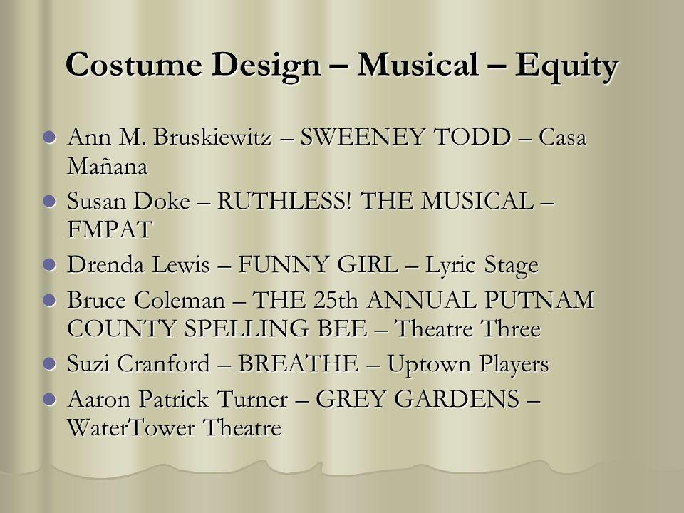 Costume Design – Musical – Equity Ann M. Bruskiewitz – SWEENEY TODD – Casa Mañana Ann M. Bruskiewitz – SWEENEY TODD – Casa Mañana Susan Doke – RUTHLES