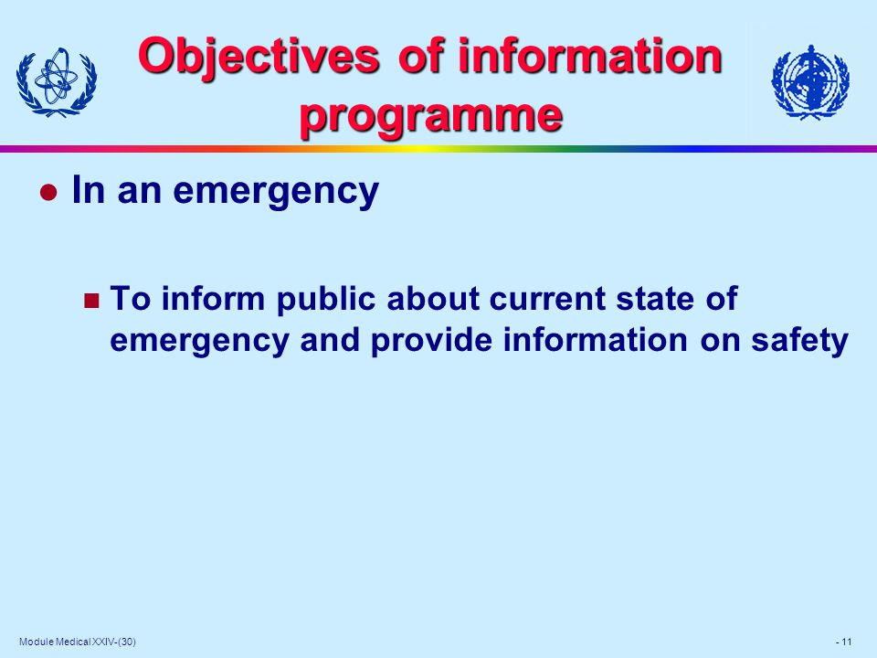 Module Medical XXIV-(30) - 11 Objectives of information programme l In an emergency To inform public about current state of emergency and provide information on safety