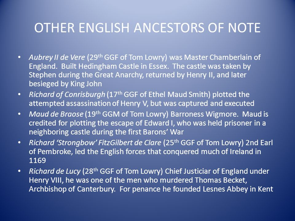 OTHER ENGLISH ANCESTORS OF NOTE Aubrey II de Vere (29 th GGF of Tom Lowry) was Master Chamberlain of England. Built Hedingham Castle in Essex. The cas
