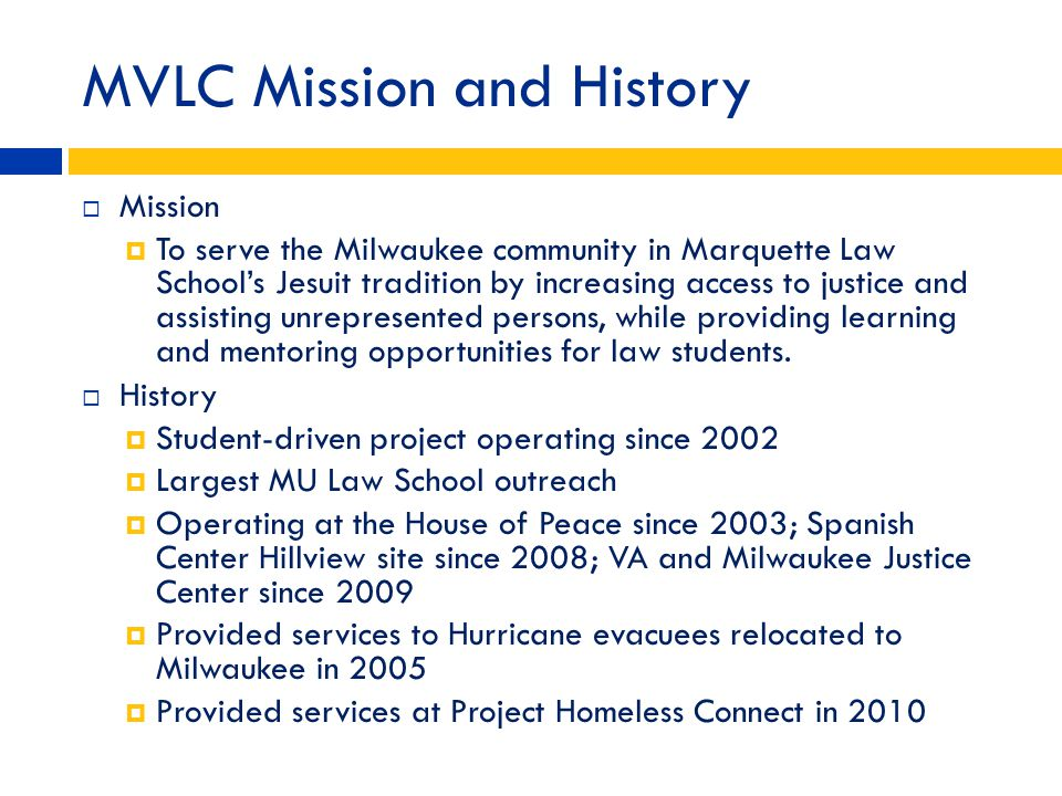 MVLC Mission and History Mission To serve the Milwaukee community in Marquette Law Schools Jesuit tradition by increasing access to justice and assist