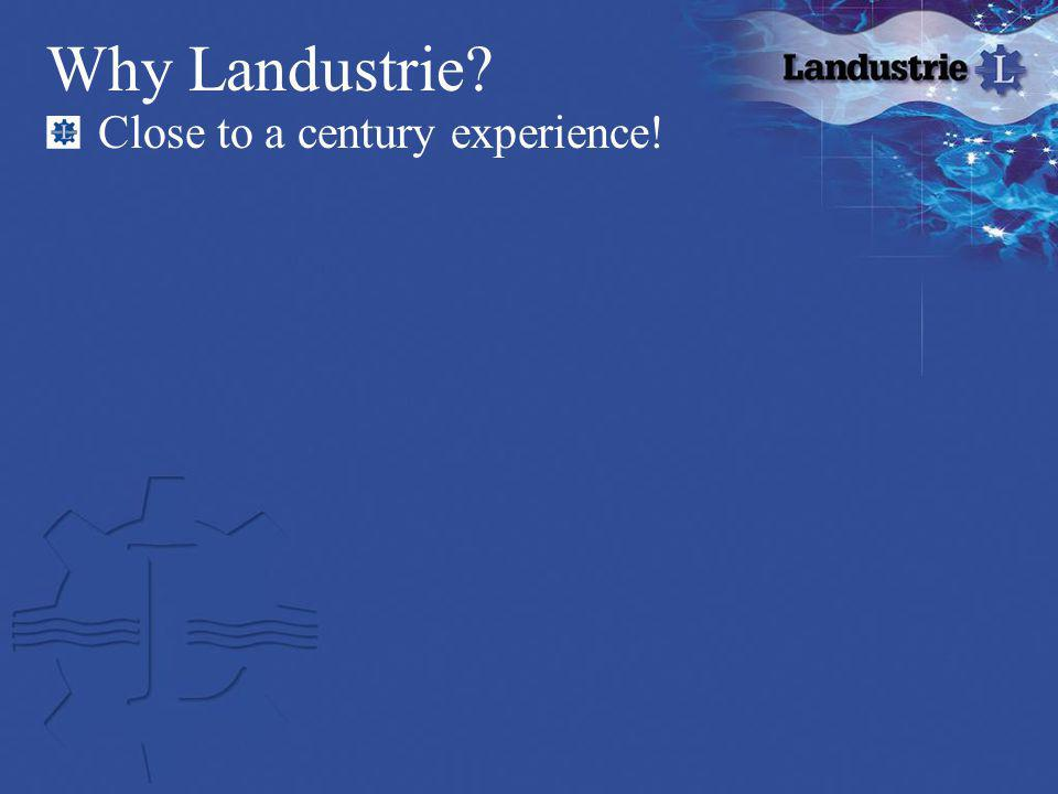 Why Landustrie? Close to a century experience!