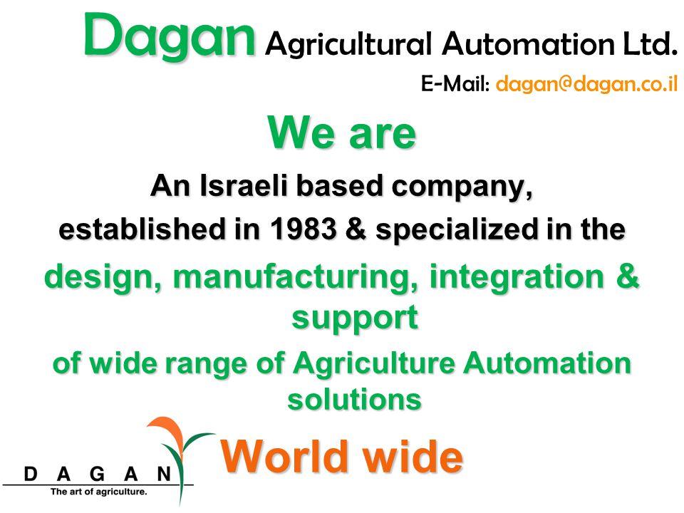We design & build Greenhouses Greenhouses Nurseries Nurseries Net houses Net houses Open fields Open fields Agriculture Dagan Dagan Agricultural Automation Ltd.