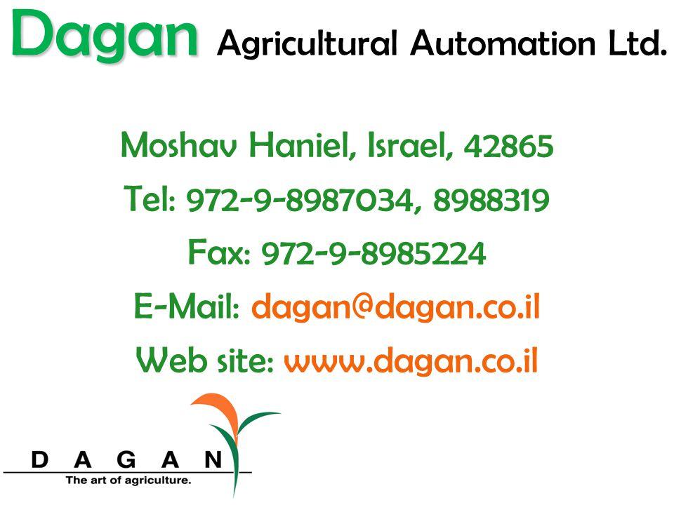 Dagan Dagan Agricultural Automation Ltd. Moshav Haniel, Israel, 42865 Tel: 972-9-8987034, 8988319 Fax: 972-9-8985224 E-Mail: dagan@dagan.co.il Web sit