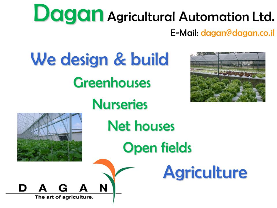 Other Innovative Solutions… Dehumidifiers Dehumidifiers Cooling systems Ventilation systems Rolling & Lifting systems Rolling & Lifting systems Feeding systems Feeding systems Dagan Dagan Agricultural Automation Ltd.