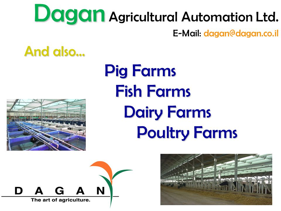 Electricity Supply & control systems Any operational supplied voltage Fully equipped & protected consoles based on local safety standards Wireless & remote control warning capability Fault identification & reporting mechanism Dagan Dagan Agricultural Automation Ltd.