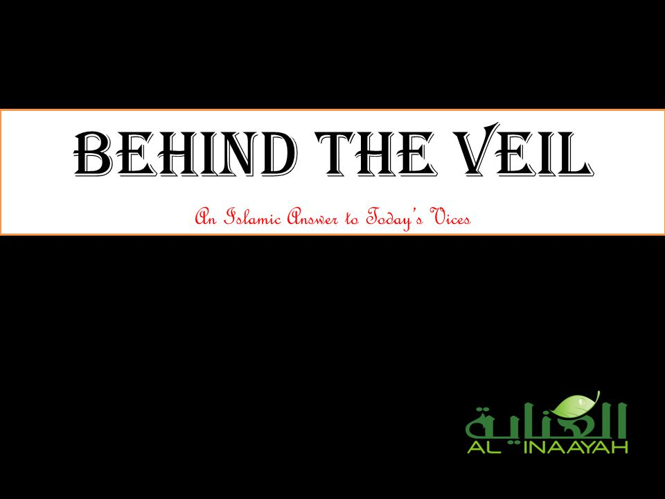Behind the Veil An Islamic Answer to Todays Vices