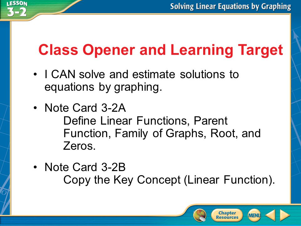 Then/Now I CAN solve and estimate solutions to equations by graphing. Note Card 3-2A Define Linear Functions, Parent Function, Family of Graphs, Root,