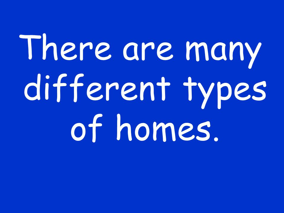 There are many different types of homes.