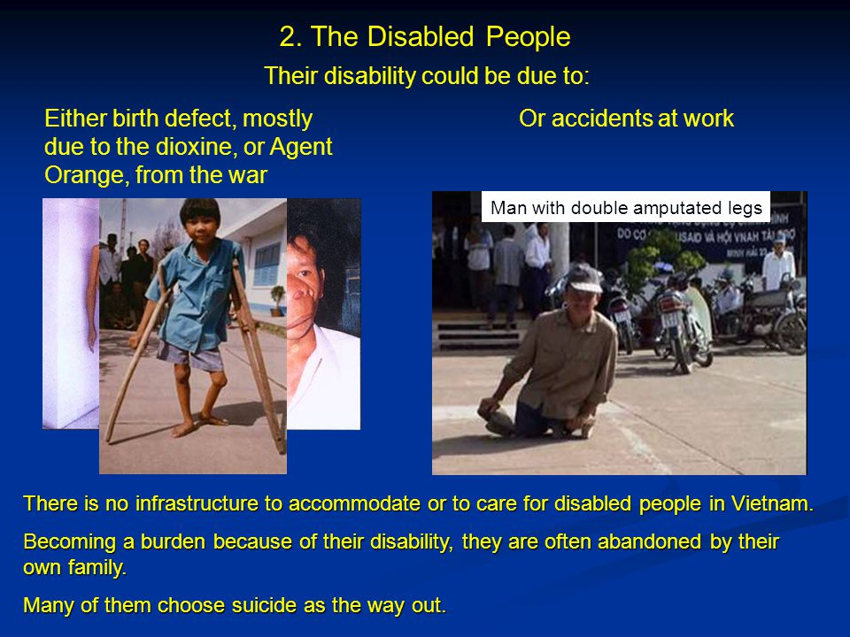 There is no infrastructure to accommodate or to care for disabled people in Vietnam.