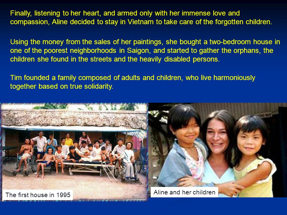 Finally, listening to her heart, and armed only with her immense love and compassion, Aline decided to stay in Vietnam to take care of the forgotten children.