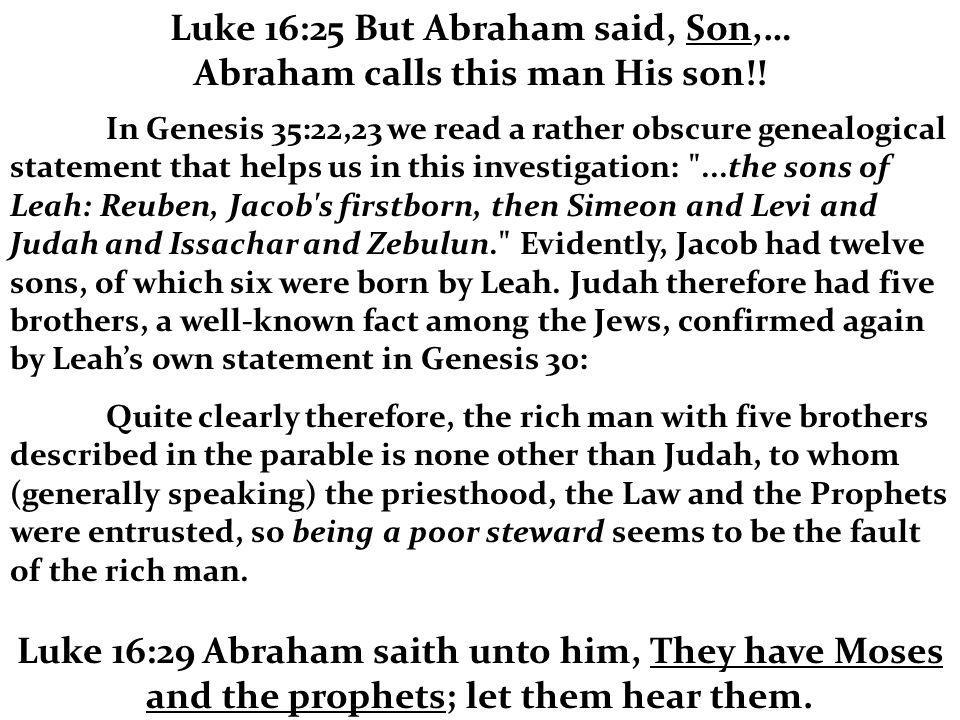 Luke 16:25 But Abraham said, Son,… Abraham calls this man His son!! In Genesis 35:22,23 we read a rather obscure genealogical statement that helps us