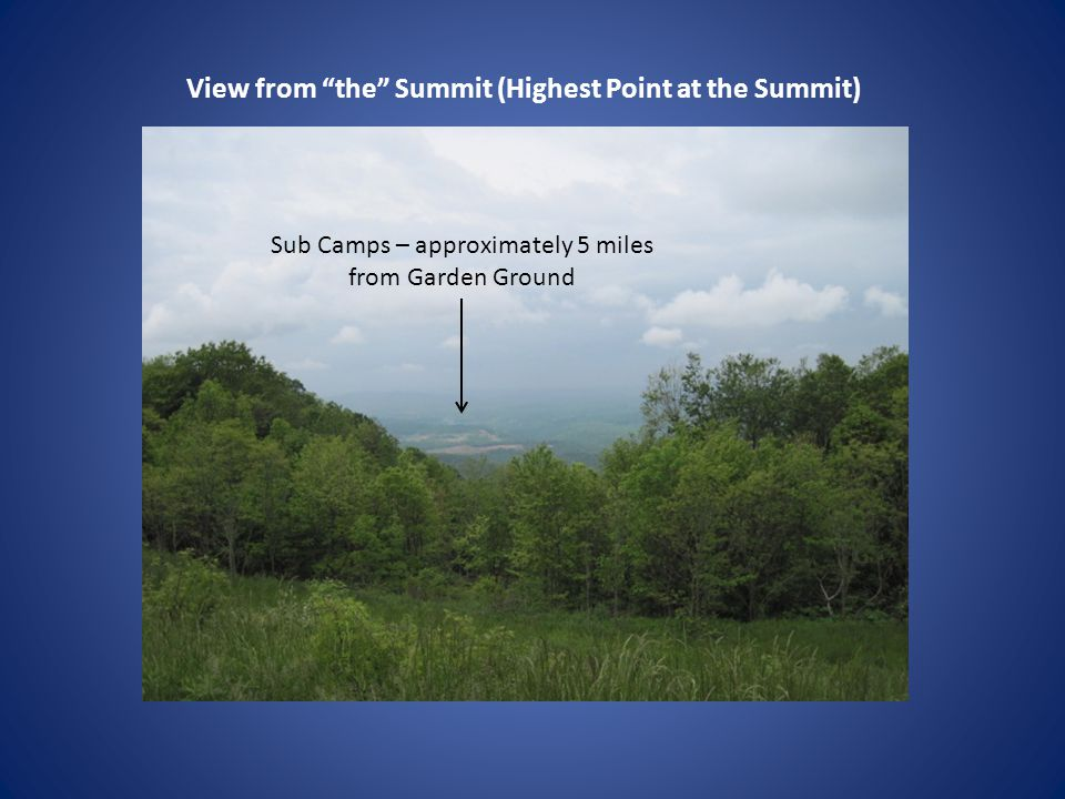 View from the Summit (Highest Point at the Summit) Sub Camps – approximately 5 miles from Garden Ground
