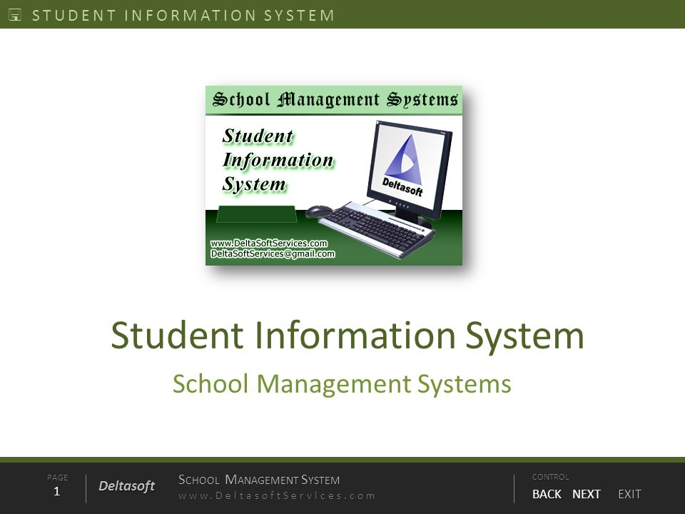 PAGE1 S CHOOL M ANAGEMENT S YSTEM www.DeltasoftServices.comCONTROL BACK NEXT EXIT Deltasoft STUDENT INFORMATION SYSTEM Student Information System School Management Systems