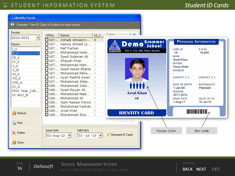 PAGE16 S CHOOL M ANAGEMENT S YSTEM www.DeltasoftServices.comCONTROL BACK NEXT EXIT Deltasoft STUDENT INFORMATION SYSTEM House ColorBar code Student ID Cards