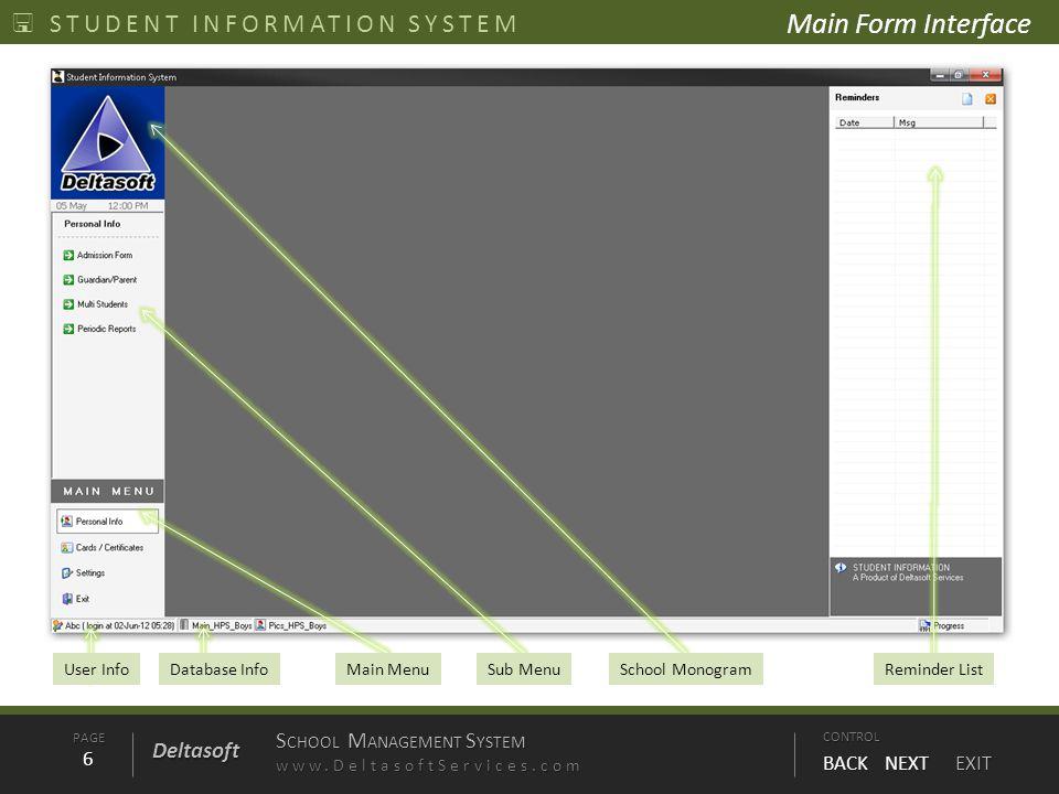 PAGE6 S CHOOL M ANAGEMENT S YSTEM www.DeltasoftServices.comCONTROL BACK NEXT EXIT Deltasoft STUDENT INFORMATION SYSTEM Main MenuSub MenuSchool Monogra