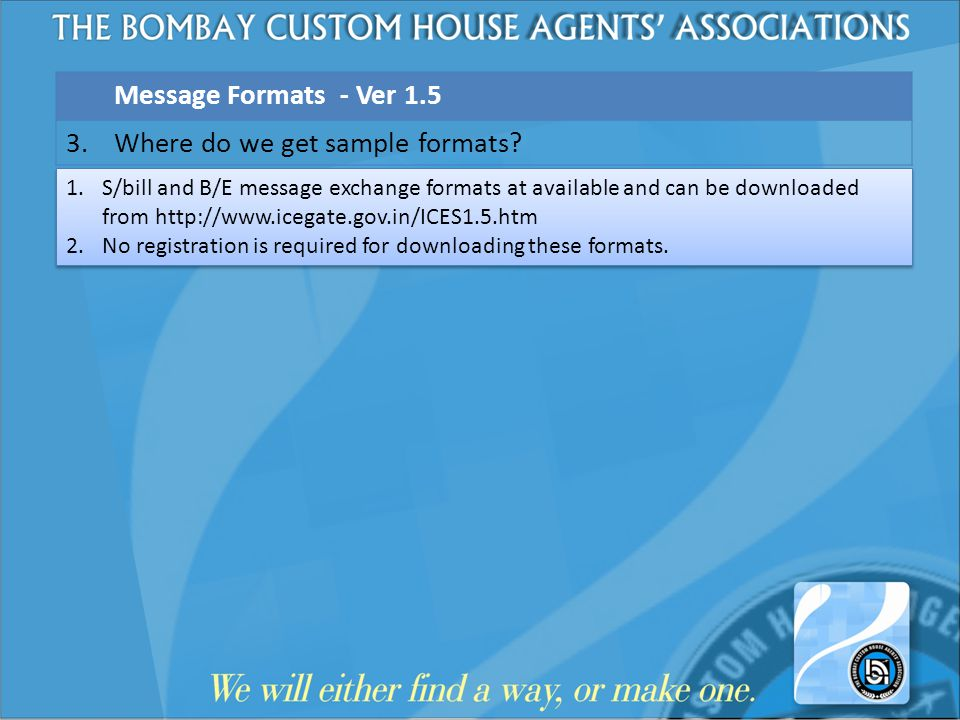 Message Formats - Ver 1.5 3. Where do we get sample formats? 1.S/bill and B/E message exchange formats at available and can be downloaded from http://