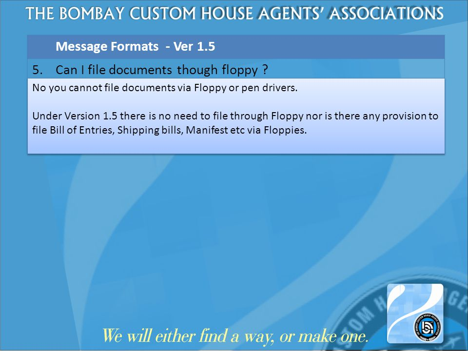 Message Formats - Ver 1.5 5. Can I file documents though floppy ? No you cannot file documents via Floppy or pen drivers. Under Version 1.5 there is n