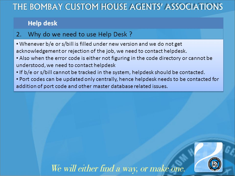 Help desk 2. Why do we need to use Help Desk ? Whenever b/e or s/bill is filled under new version and we do not get acknowledgement or rejection of th