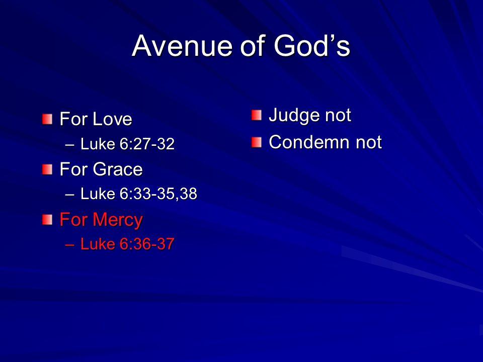 For Love –L–L–L–Luke 6:27-32 For Grace –L–L–L–Luke 6:33-35,38 For Mercy –L–L–L–Luke 6:36-37 Judge not Condemn not