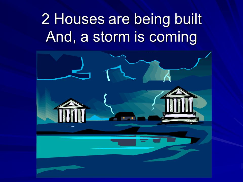 2 Houses are being built And, a storm is coming