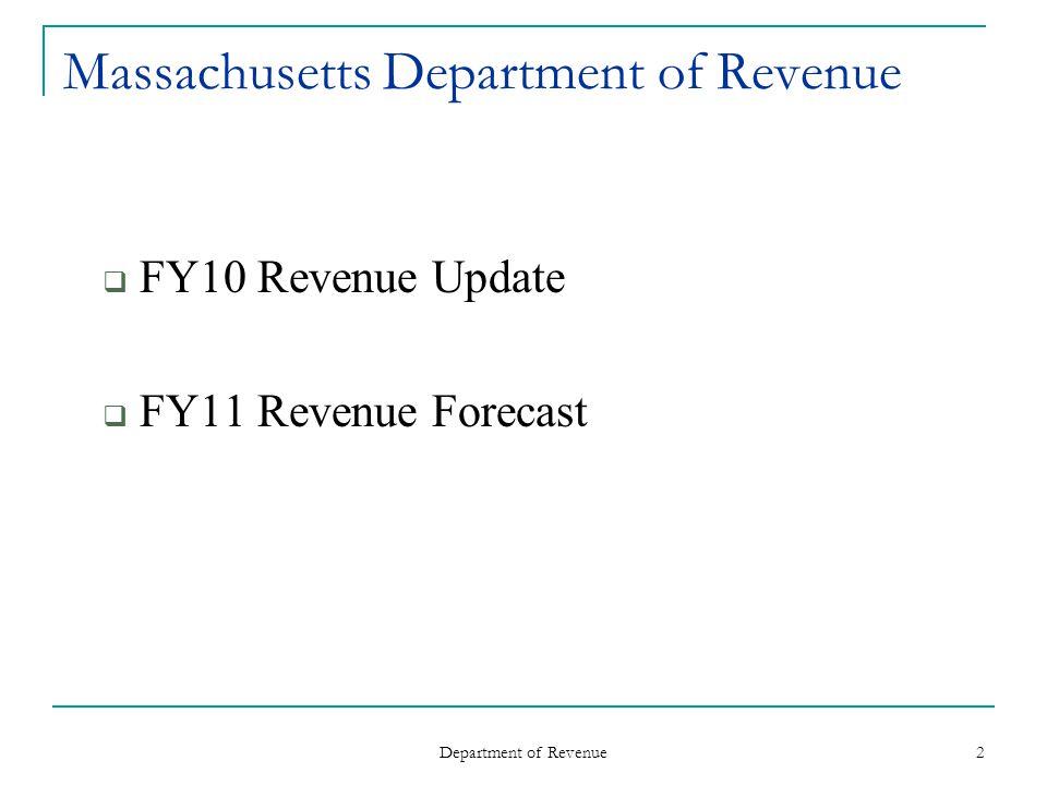 Department of Revenue 2 Massachusetts Department of Revenue FY10 Revenue Update FY11 Revenue Forecast