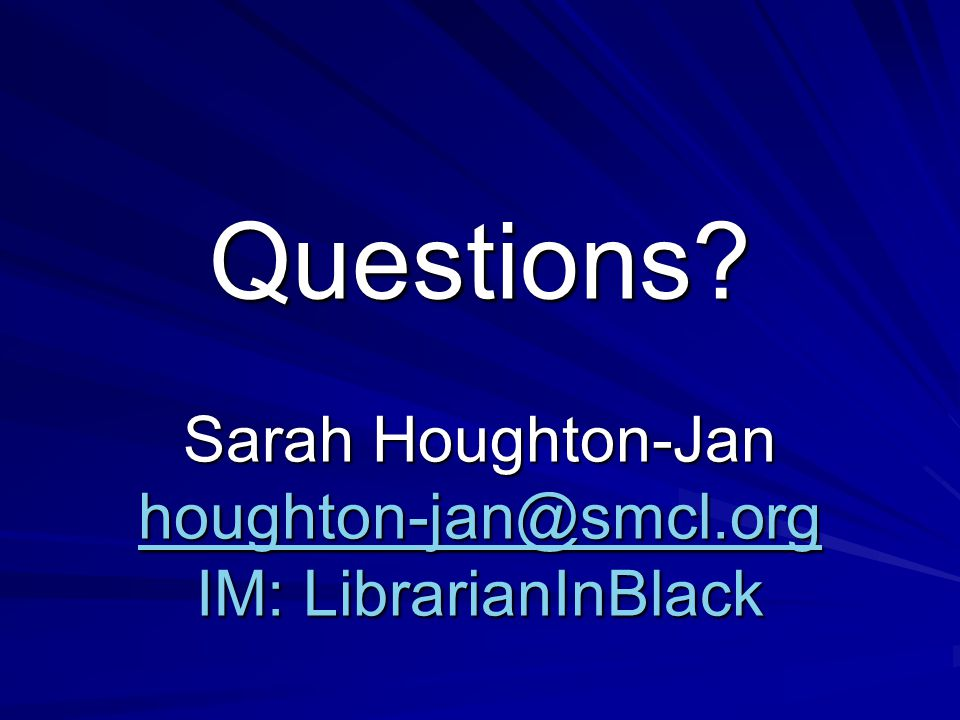 Questions Sarah Houghton-Jan houghton-jan@smcl.org IM: LibrarianInBlack houghton-jan@smcl.org