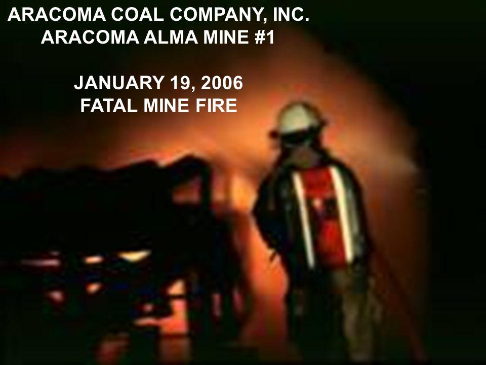 ARACOMA COAL COMPANY, INC. ARACOMA ALMA MINE #1 JANUARY 19, 2006 FATAL MINE FIRE