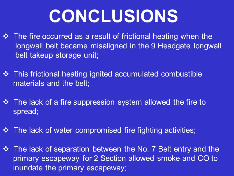 The fire occurred as a result of frictional heating when the longwall belt became misaligned in the 9 Headgate longwall belt takeup storage unit; This