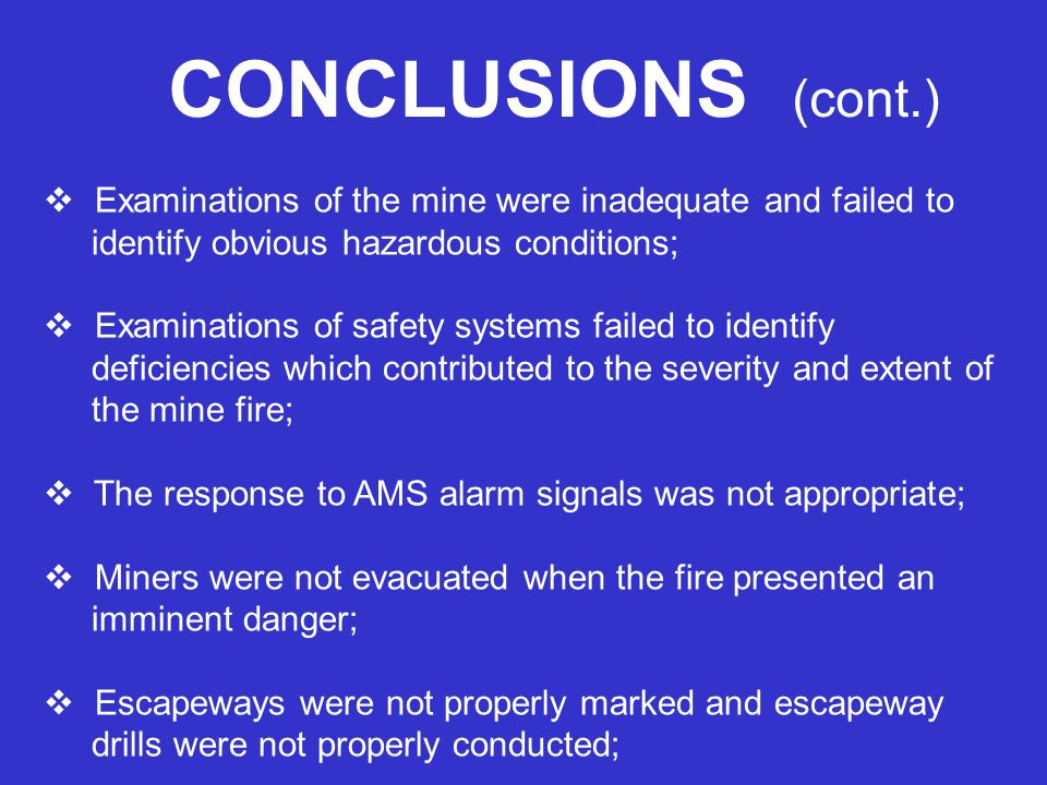 CONCLUSIONS (cont.) Examinations of the mine were inadequate and failed to identify obvious hazardous conditions; Examinations of safety systems faile