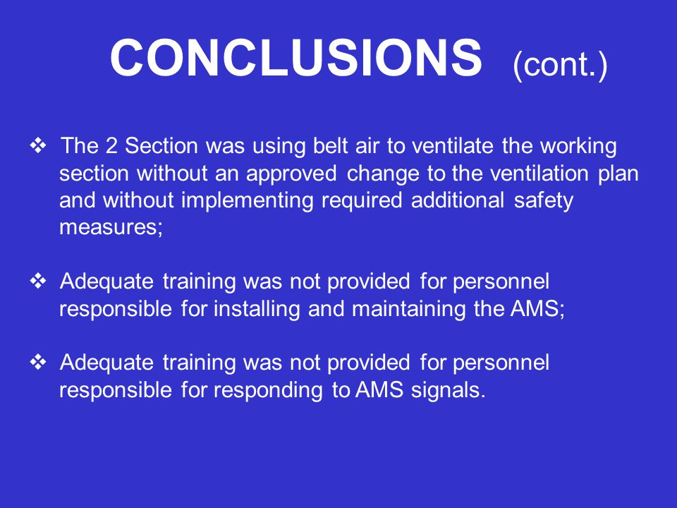 CONCLUSIONS (cont.) The 2 Section was using belt air to ventilate the working section without an approved change to the ventilation plan and without i