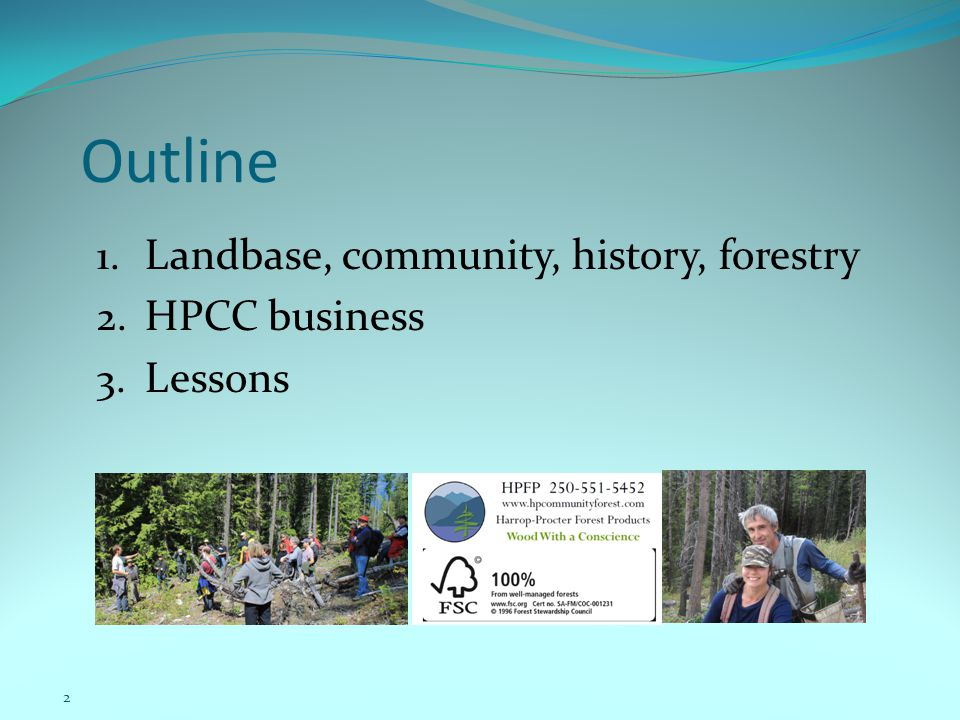 Outline 1. Landbase, community, history, forestry 2. HPCC business 3. Lessons 2