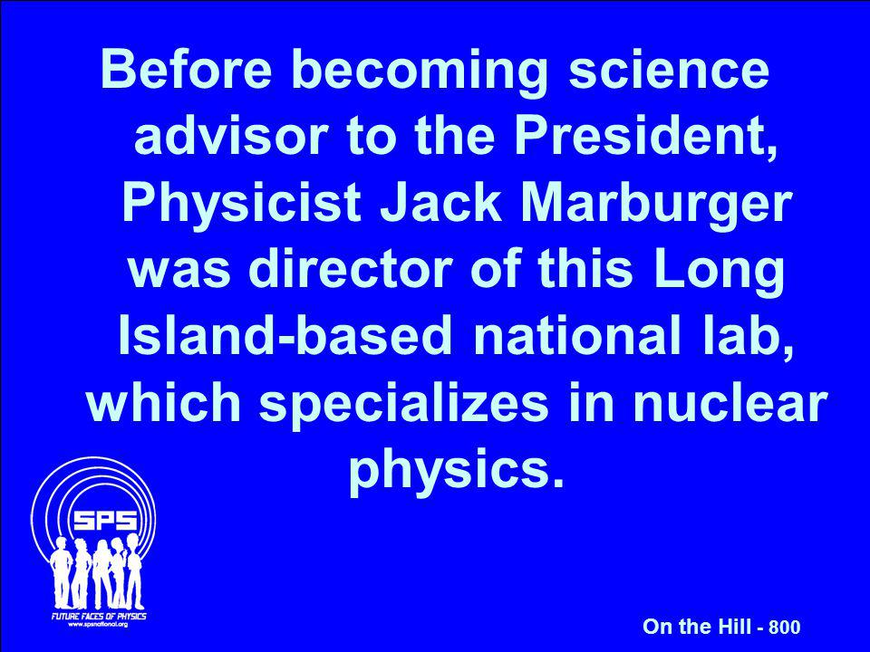 Before becoming science advisor to the President, Physicist Jack Marburger was director of this Long Island-based national lab, which specializes in n