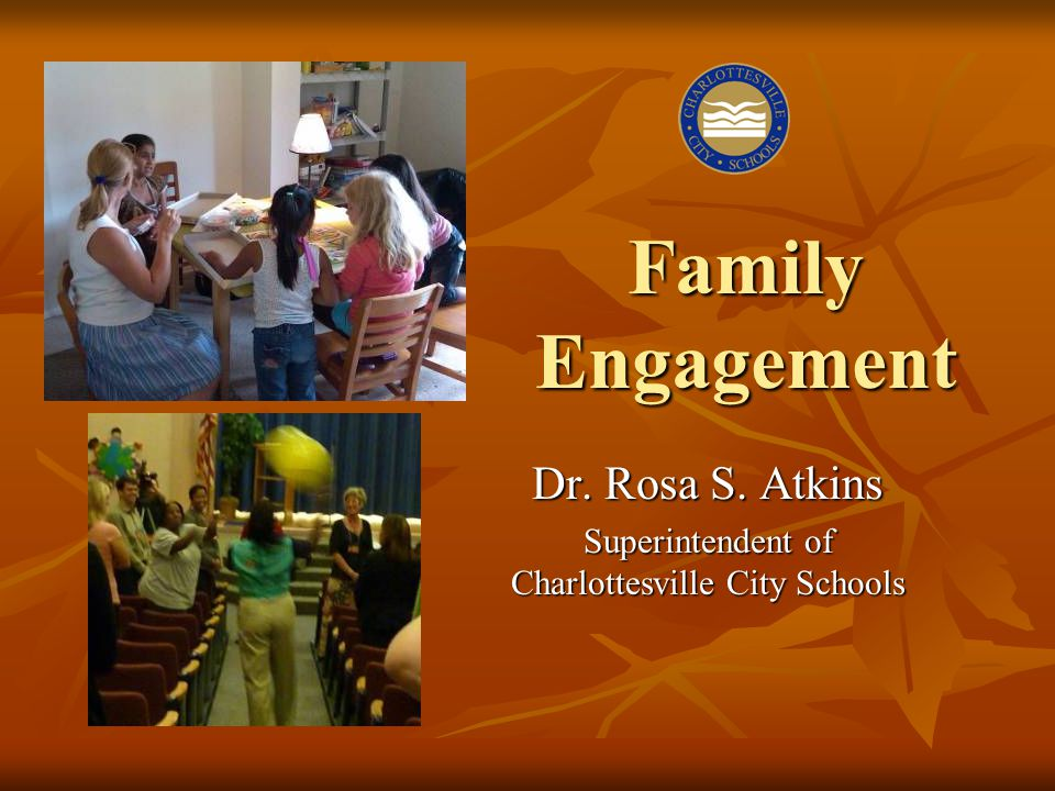 Family Engagement Dr. Rosa S. Atkins Superintendent of Charlottesville City Schools