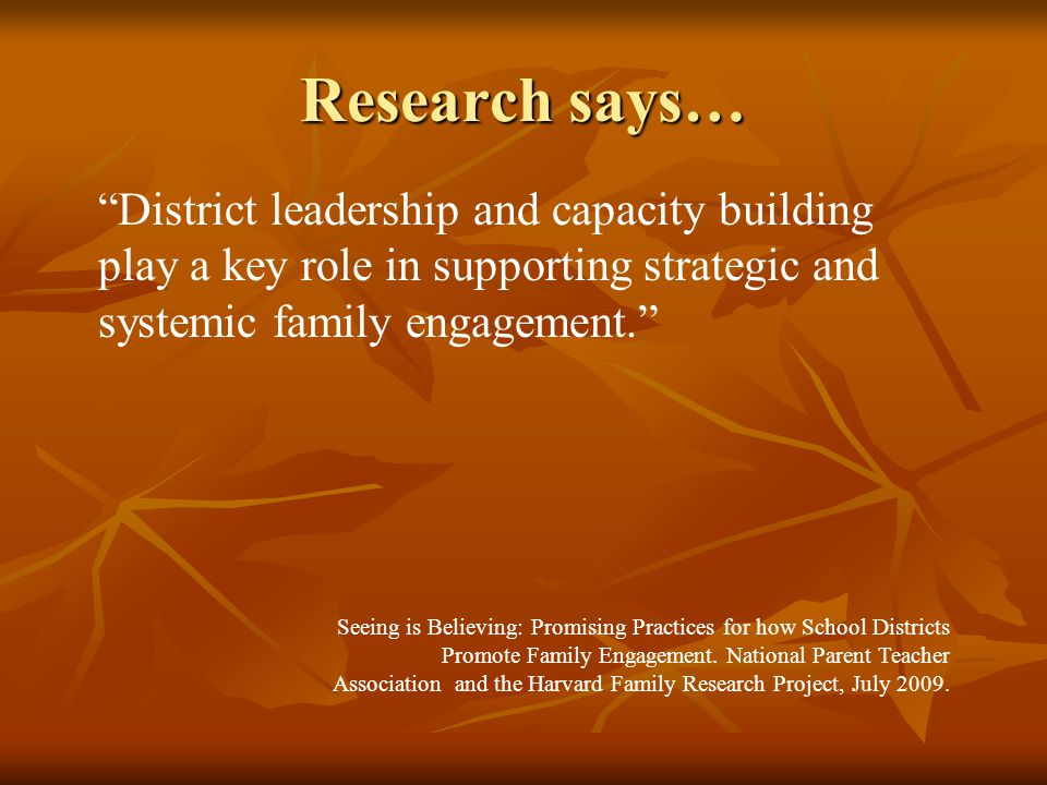 Research says… District leadership and capacity building play a key role in supporting strategic and systemic family engagement. Seeing is Believing: