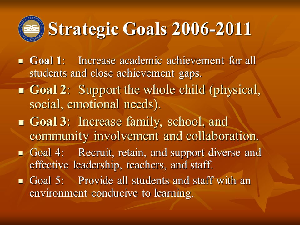 Strategic Goals 2006-2011 Goal 1:Increase academic achievement for all students and close achievement gaps.