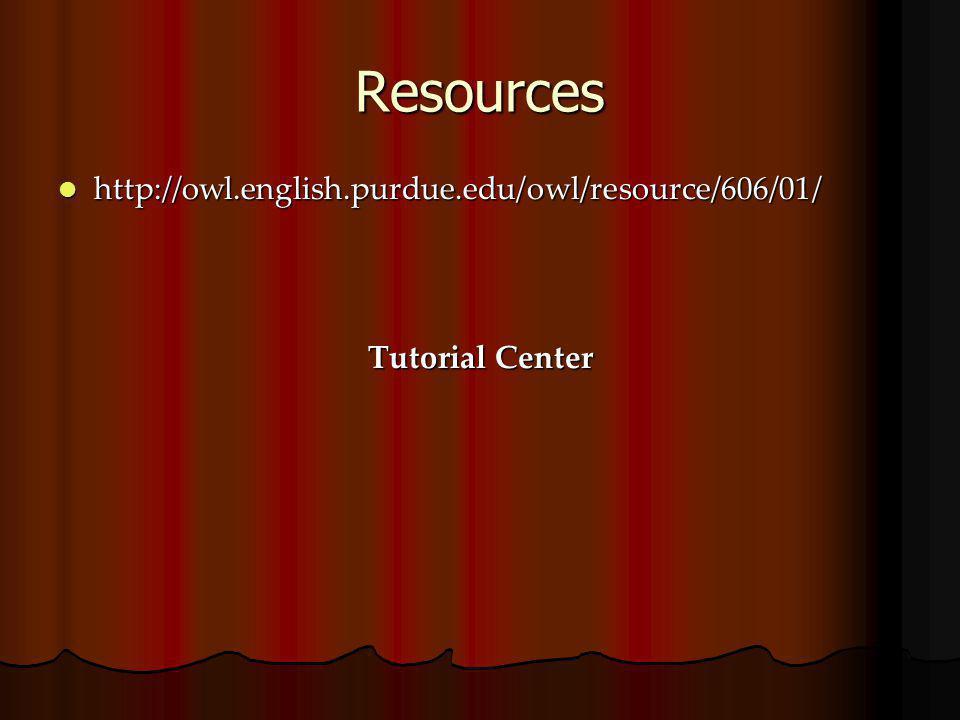 Resources http://owl.english.purdue.edu/owl/resource/606/01/ http://owl.english.purdue.edu/owl/resource/606/01/ Tutorial Center