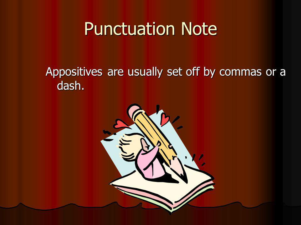 Punctuation Note Appositives are usually set off by commas or a dash.