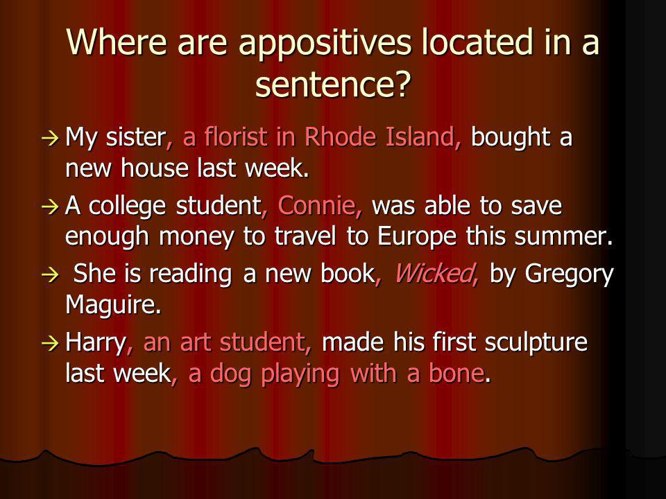 Where are appositives located in a sentence.