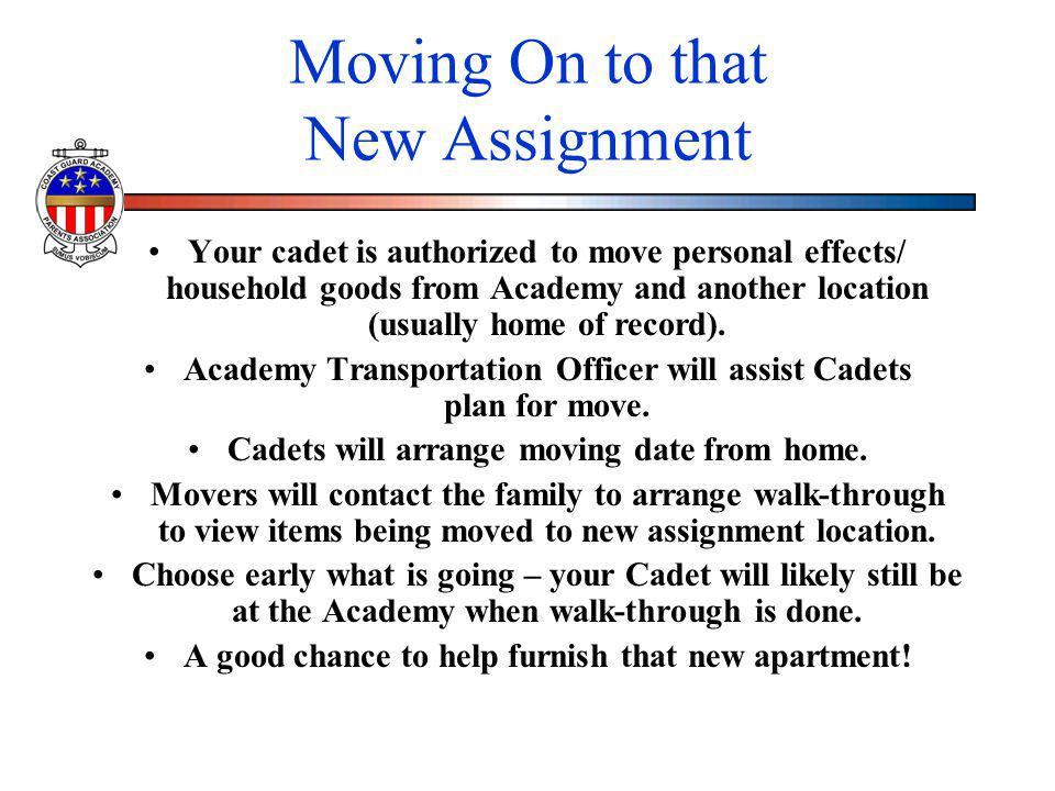 Moving On to that New Assignment Your cadet is authorized to move personal effects/ household goods from Academy and another location (usually home of