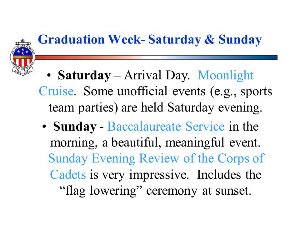 Graduation Week- Saturday & Sunday Saturday – Arrival Day. Moonlight Cruise. Some unofficial events (e.g., sports team parties) are held Saturday even