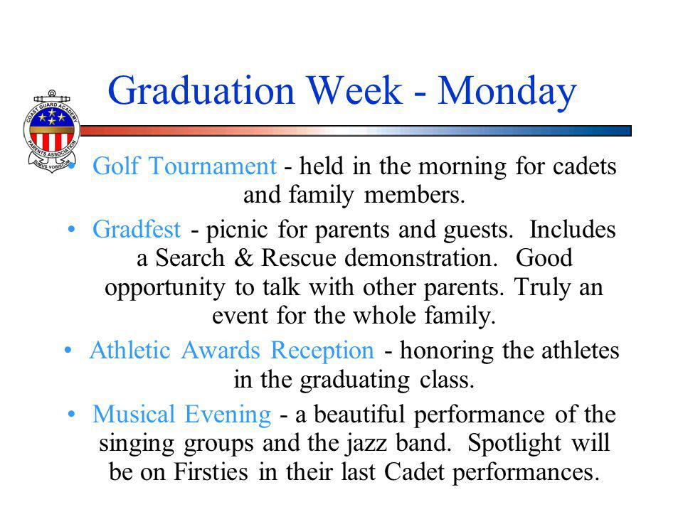 Graduation Week - Monday Golf Tournament - held in the morning for cadets and family members. Gradfest - picnic for parents and guests. Includes a Sea