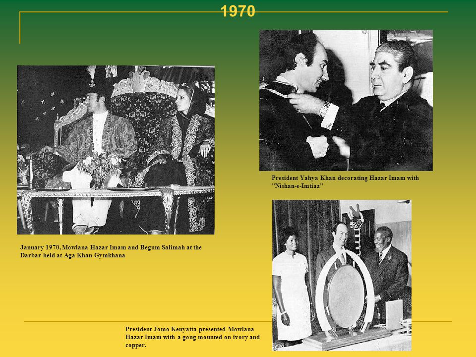 1970 January 1970, Mowlana Hazar Imam and Begum Salimah at the Darbar held at Aga Khan Gymkhana President Yahya Khan decorating Hazar Imam with